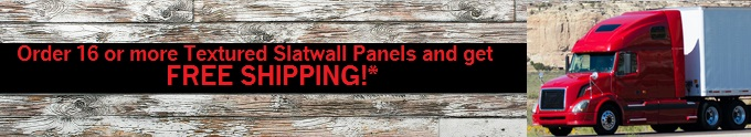 FREE SHIPPING ON TEXTURED SLATWALL ORDERS OF 16 OR MORE PANELS*